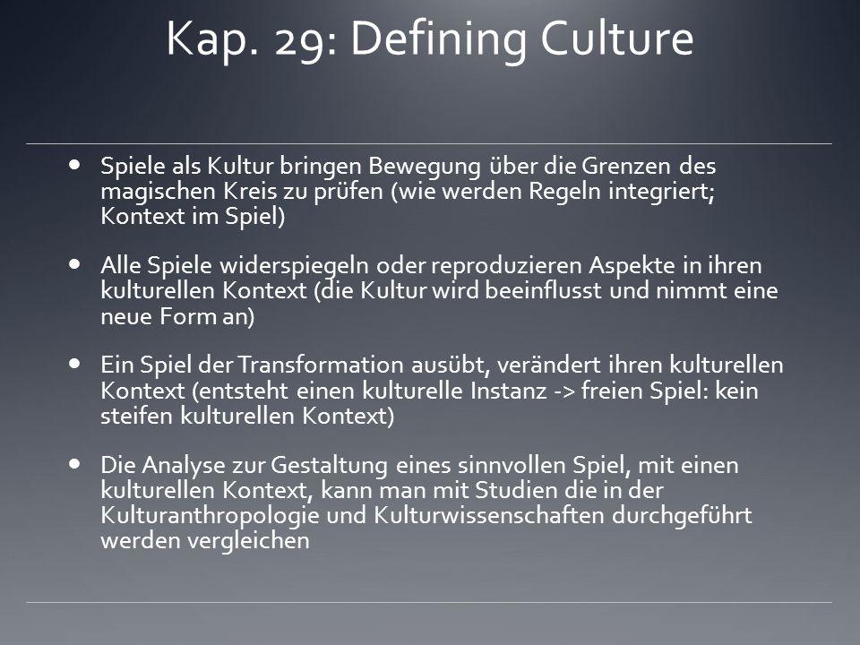Kap. 29: Defining Culture Spiele als Kultur bringen Bewegung über die Grenzen des magischen Kreis zu prüfen (wie werden Regeln integriert; Kontext im