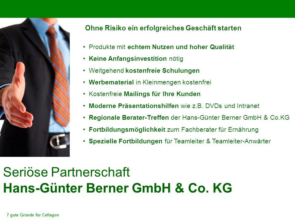 7 gute Gründe für Cellagon Seriöse Partnerschaft Hans-Günter Berner GmbH & Co. KG Ohne Risiko ein erfolgreiches Geschäft starten Produkte mit echtem N