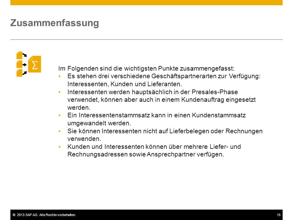 ©2013 SAP AG. Alle Rechte vorbehalten.15 Im Folgenden sind die wichtigsten Punkte zusammengefasst:  Es stehen drei verschiedene Geschäftspartnerarten