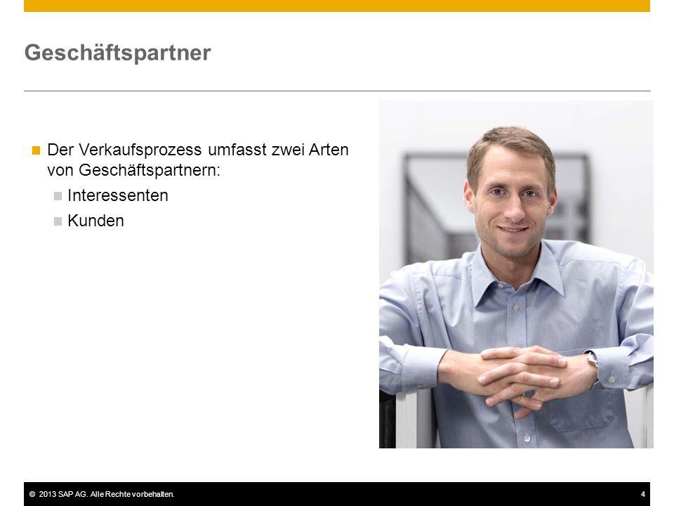 ©2013 SAP AG. Alle Rechte vorbehalten.4 Geschäftspartner Der Verkaufsprozess umfasst zwei Arten von Geschäftspartnern: Interessenten Kunden