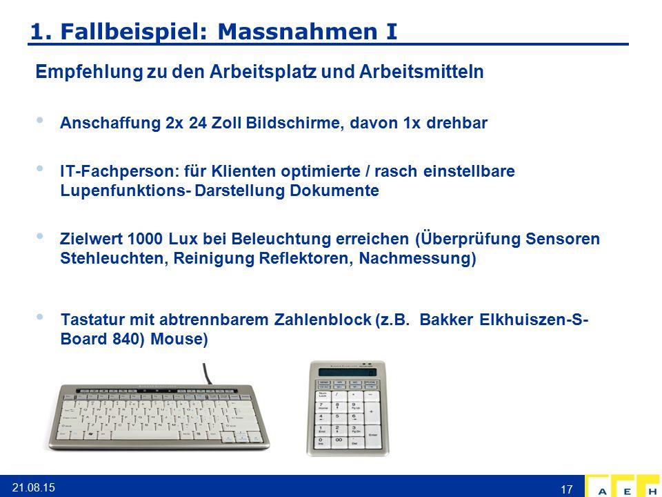 1. Fallbeispiel: Massnahmen I Empfehlung zu den Arbeitsplatz und Arbeitsmitteln Anschaffung 2x 24 Zoll Bildschirme, davon 1x drehbar IT-Fachperson: fü