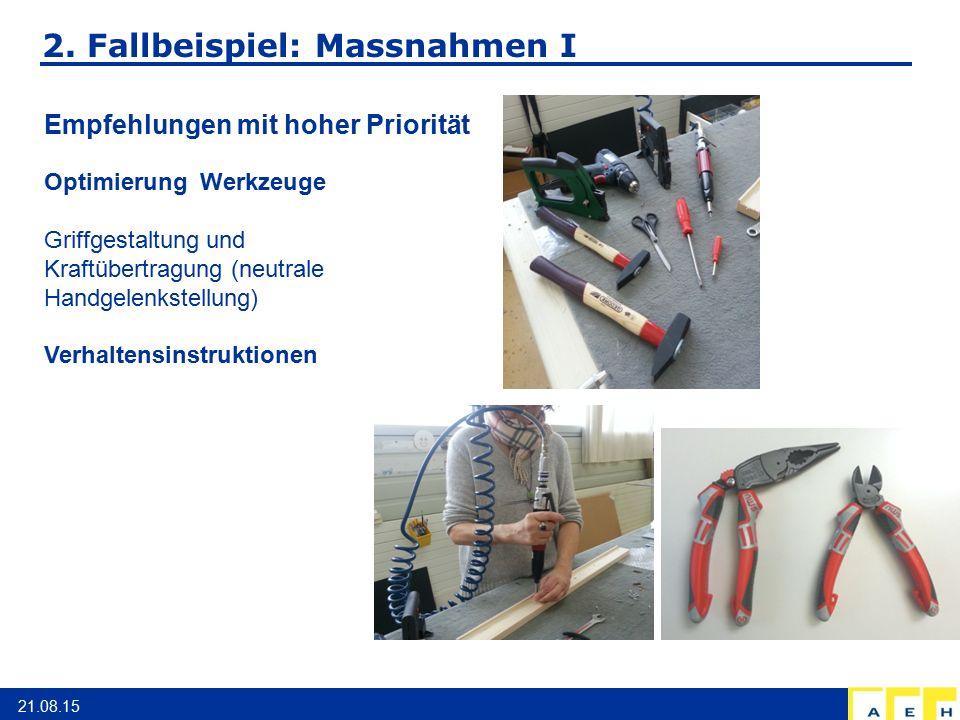 2. Fallbeispiel: Massnahmen I 21.08.15 Empfehlungen mit hoher Priorität Optimierung Werkzeuge Griffgestaltung und Kraftübertragung (neutrale Handgelen