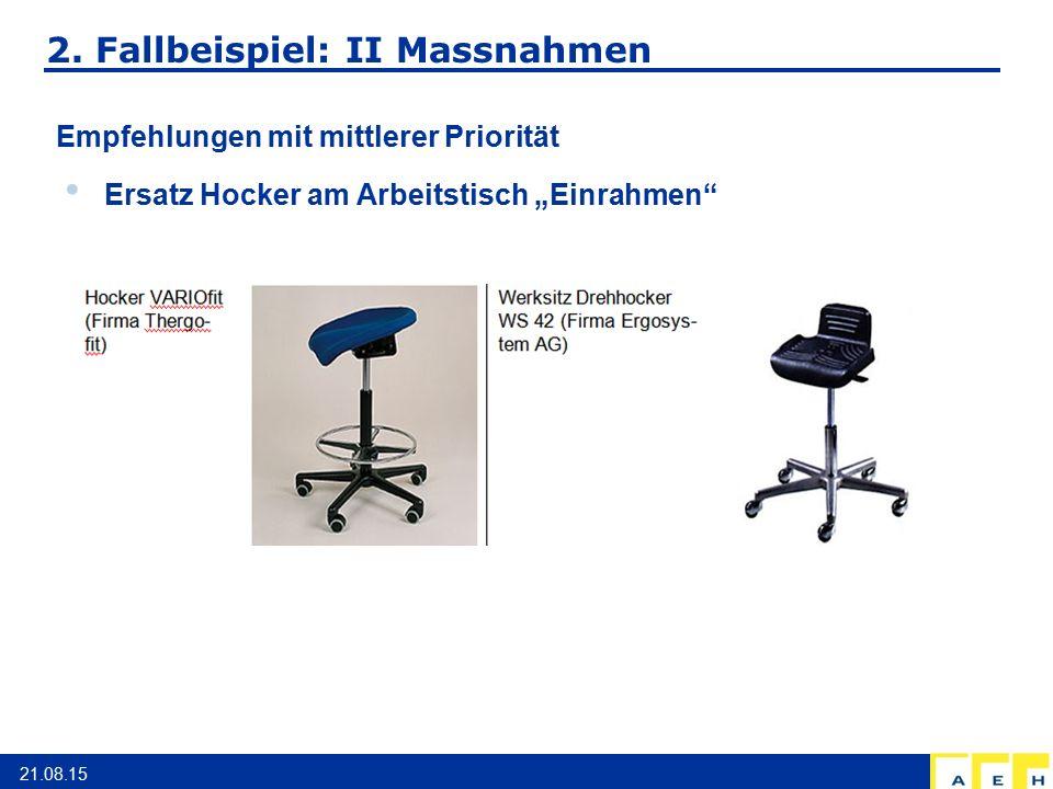 """2. Fallbeispiel: II Massnahmen 21.08.15 Empfehlungen mit mittlerer Priorität Ersatz Hocker am Arbeitstisch """"Einrahmen"""""""