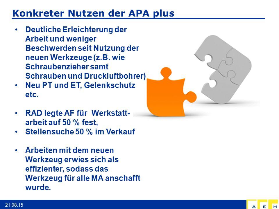 Konkreter Nutzen der APA plus 21.08.15 Deutliche Erleichterung der Arbeit und weniger Beschwerden seit Nutzung der neuen Werkzeuge (z.B. wie Schrauben