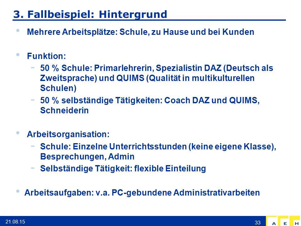3. Fallbeispiel: Hintergrund Mehrere Arbeitsplätze: Schule, zu Hause und bei Kunden Funktion: - 50 % Schule: Primarlehrerin, Spezialistin DAZ (Deutsch