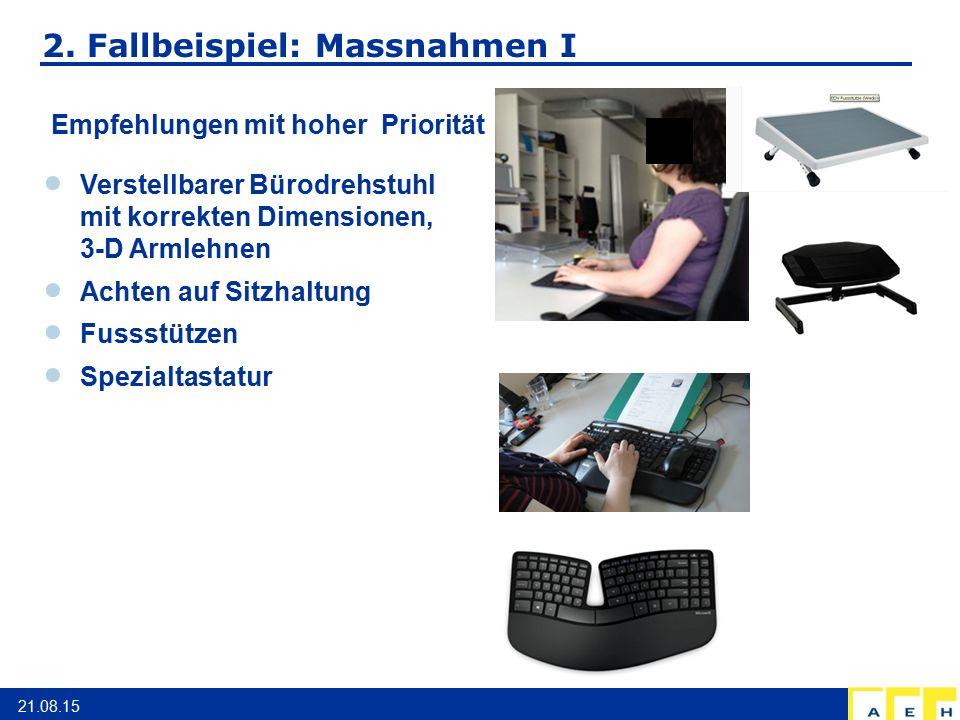 2. Fallbeispiel: Massnahmen I 21.08.15 Empfehlungen mit hoher Priorität  Verstellbarer Bürodrehstuhl mit korrekten Dimensionen, 3-D Armlehnen  Achte