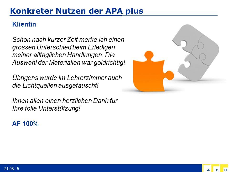 Konkreter Nutzen der APA plus 21.08.15 Klientin Schon nach kurzer Zeit merke ich einen grossen Unterschied beim Erledigen meiner alltäglichen Handlung