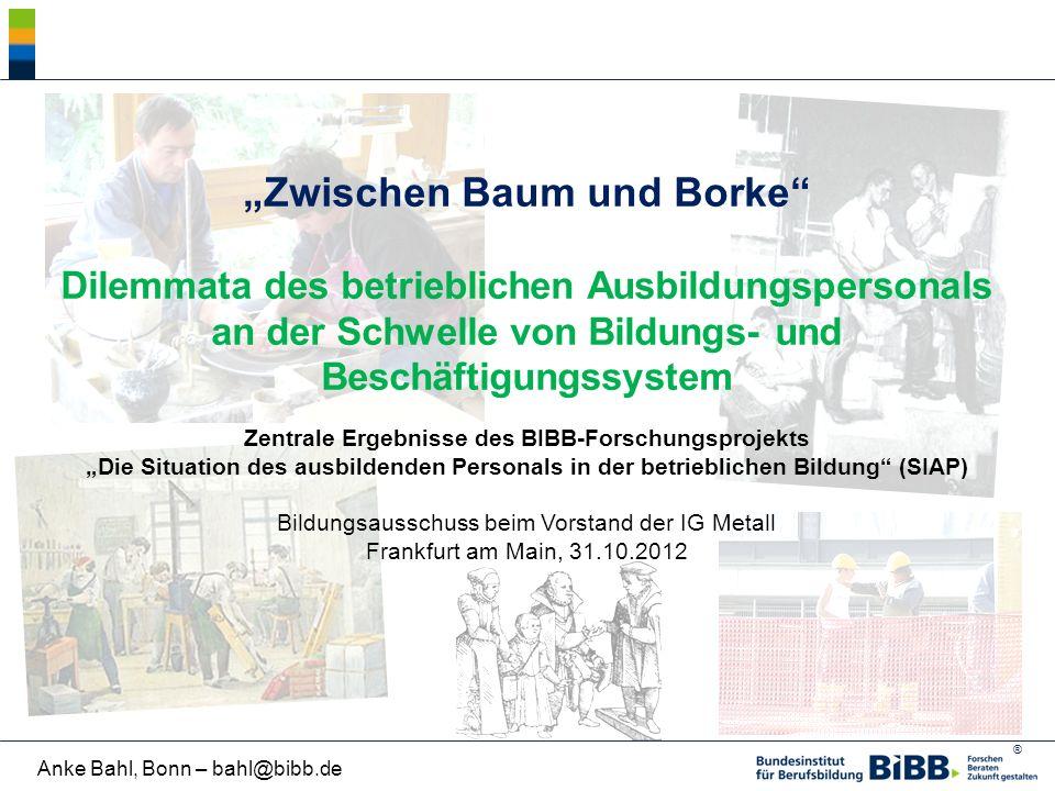 """® Anke Bahl, Bonn – bahl@bibb.de """"Zwischen Baum und Borke"""" Dilemmata des betrieblichen Ausbildungspersonals an der Schwelle von Bildungs- und Beschäft"""