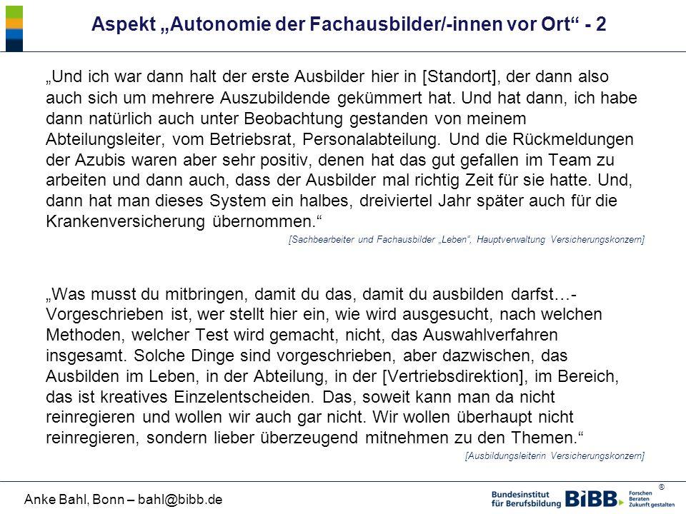 """® Anke Bahl, Bonn – bahl@bibb.de Aspekt """"Autonomie der Fachausbilder/-innen vor Ort"""" - 2 """"Und ich war dann halt der erste Ausbilder hier in [Standort]"""