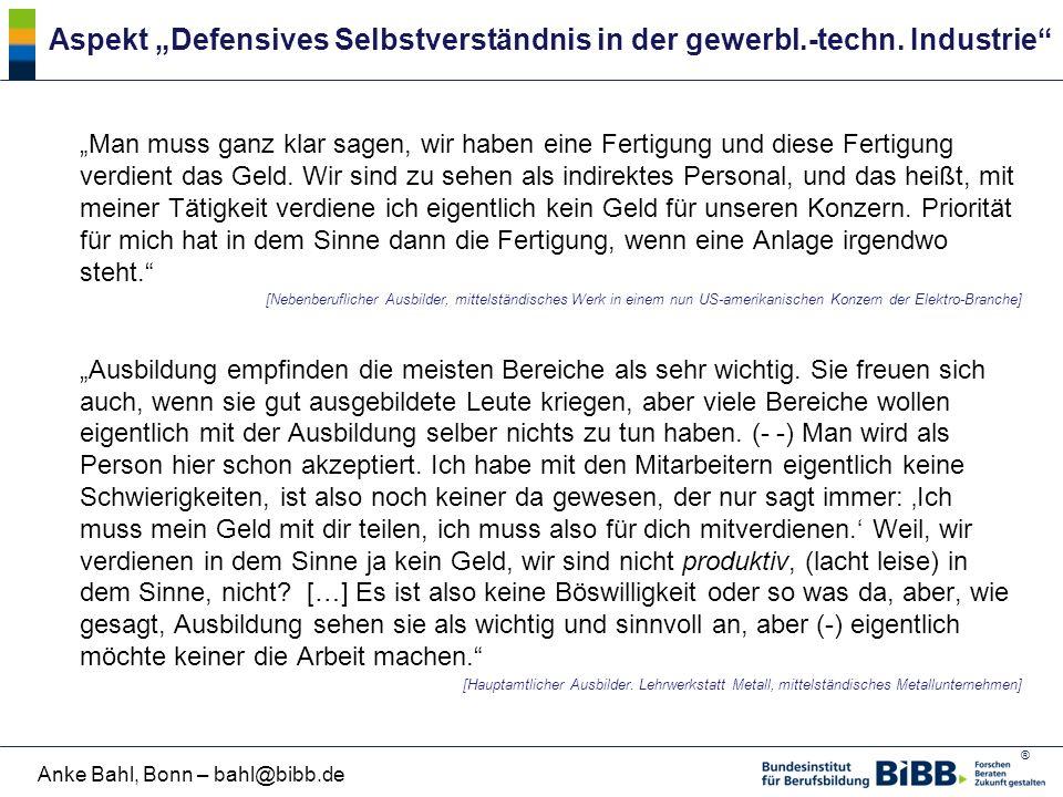 """® Anke Bahl, Bonn – bahl@bibb.de Aspekt """"Defensives Selbstverständnis in der gewerbl.-techn. Industrie"""" """"Man muss ganz klar sagen, wir haben eine Fert"""