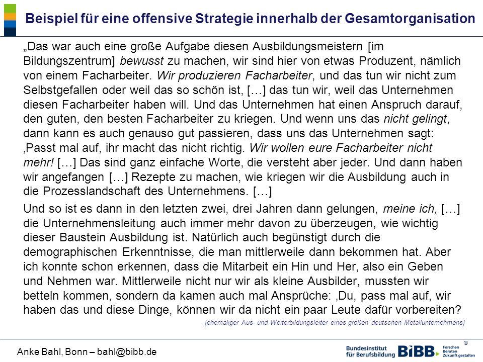 """® Anke Bahl, Bonn – bahl@bibb.de Beispiel für eine offensive Strategie innerhalb der Gesamtorganisation """"Das war auch eine große Aufgabe diesen Ausbil"""
