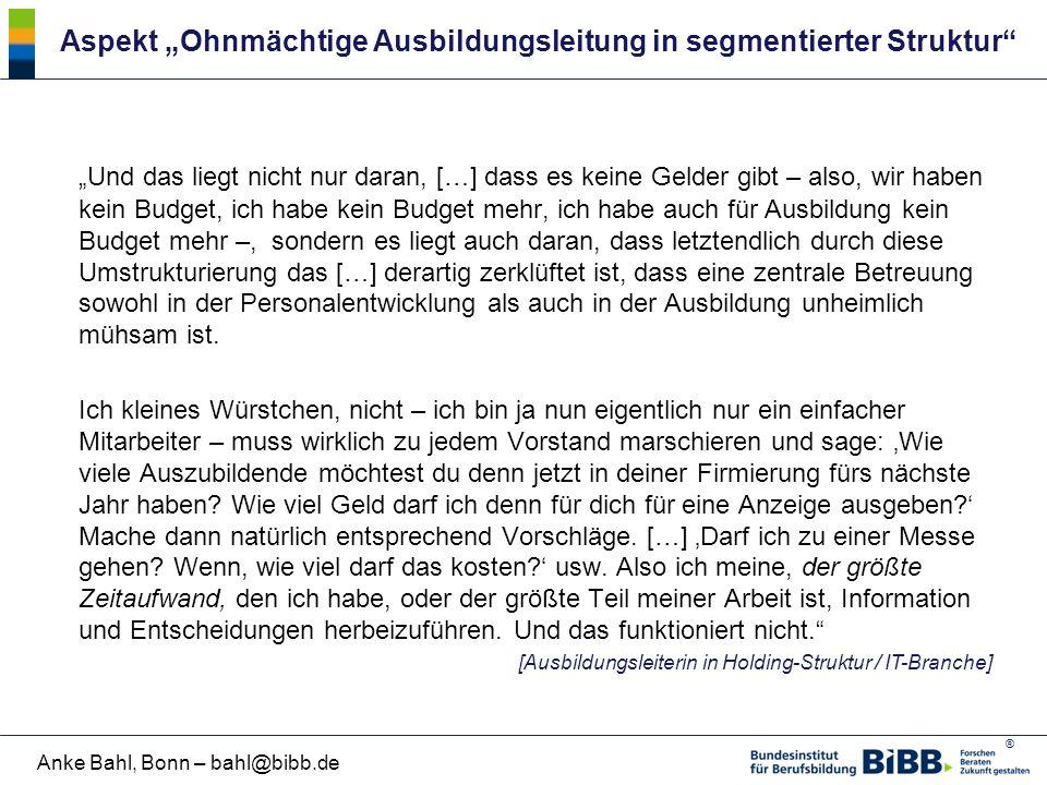 """® Anke Bahl, Bonn – bahl@bibb.de Aspekt """"Ohnmächtige Ausbildungsleitung in segmentierter Struktur"""" """"Und das liegt nicht nur daran, […] dass es keine G"""