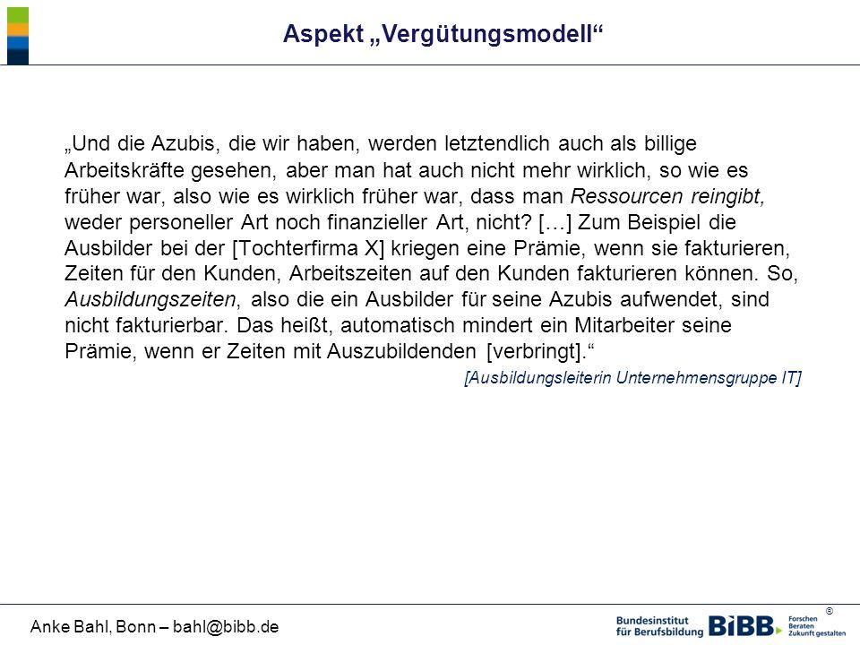 """® Anke Bahl, Bonn – bahl@bibb.de Aspekt """"Vergütungsmodell"""" """"Und die Azubis, die wir haben, werden letztendlich auch als billige Arbeitskräfte gesehen,"""