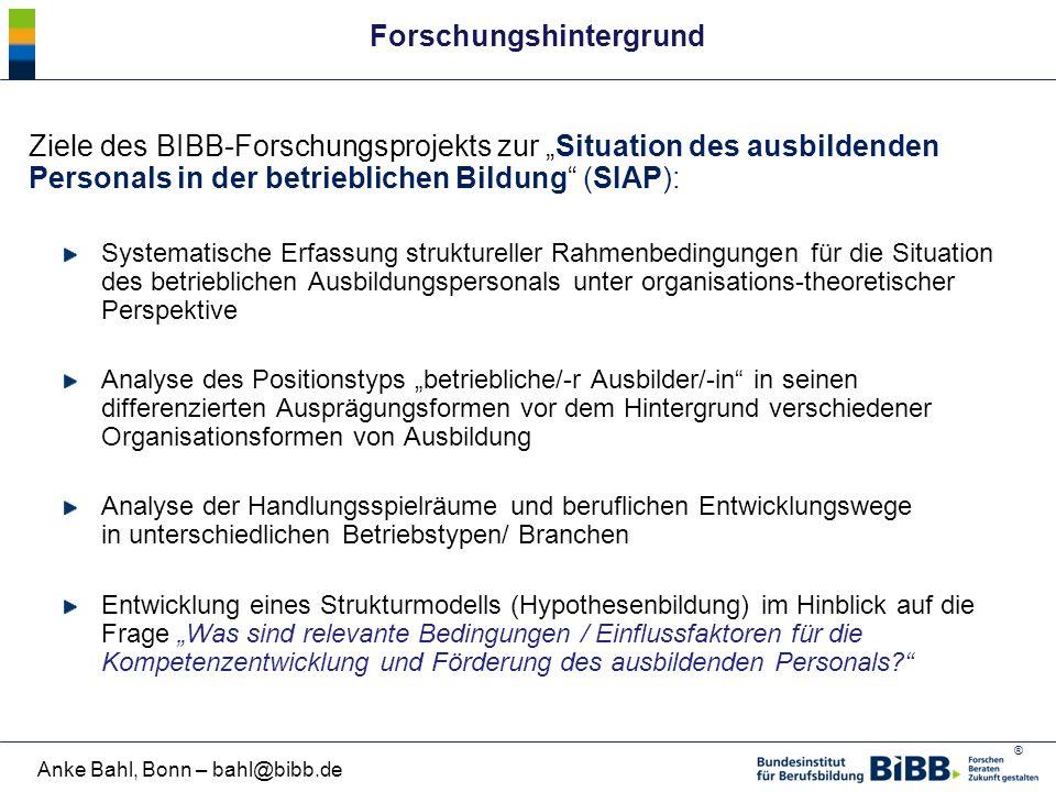 """® Anke Bahl, Bonn – bahl@bibb.de Forschungshintergrund Ziele des BIBB-Forschungsprojekts zur """"Situation des ausbildenden Personals in der betriebliche"""