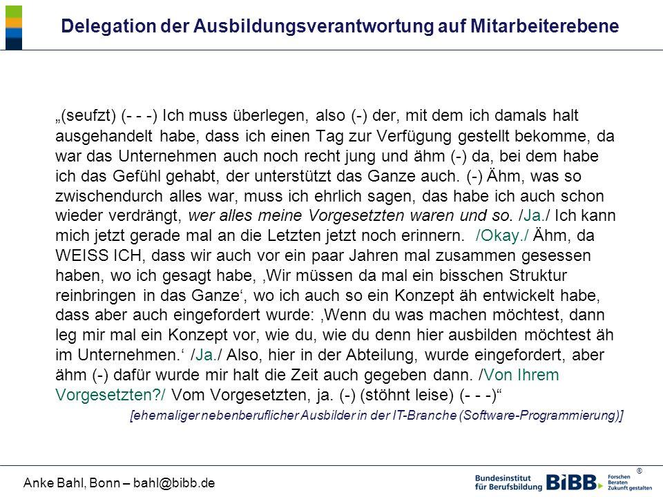 """® Anke Bahl, Bonn – bahl@bibb.de Delegation der Ausbildungsverantwortung auf Mitarbeiterebene """"(seufzt) (- - -) Ich muss überlegen, also (-) der, mit"""
