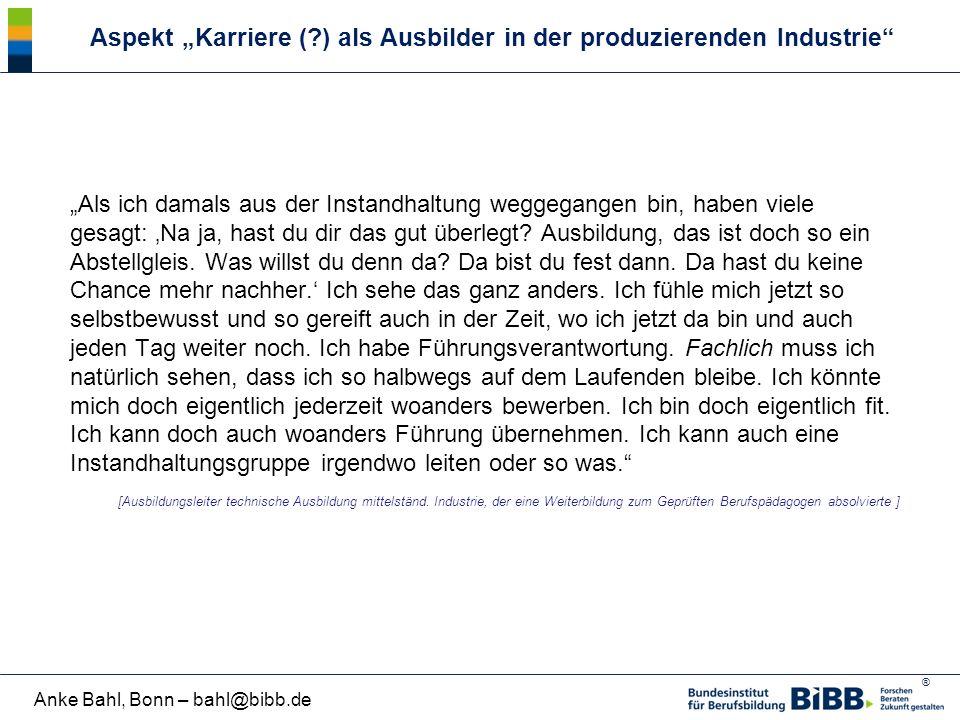 """® Anke Bahl, Bonn – bahl@bibb.de """"Als ich damals aus der Instandhaltung weggegangen bin, haben viele gesagt: 'Na ja, hast du dir das gut überlegt? Aus"""