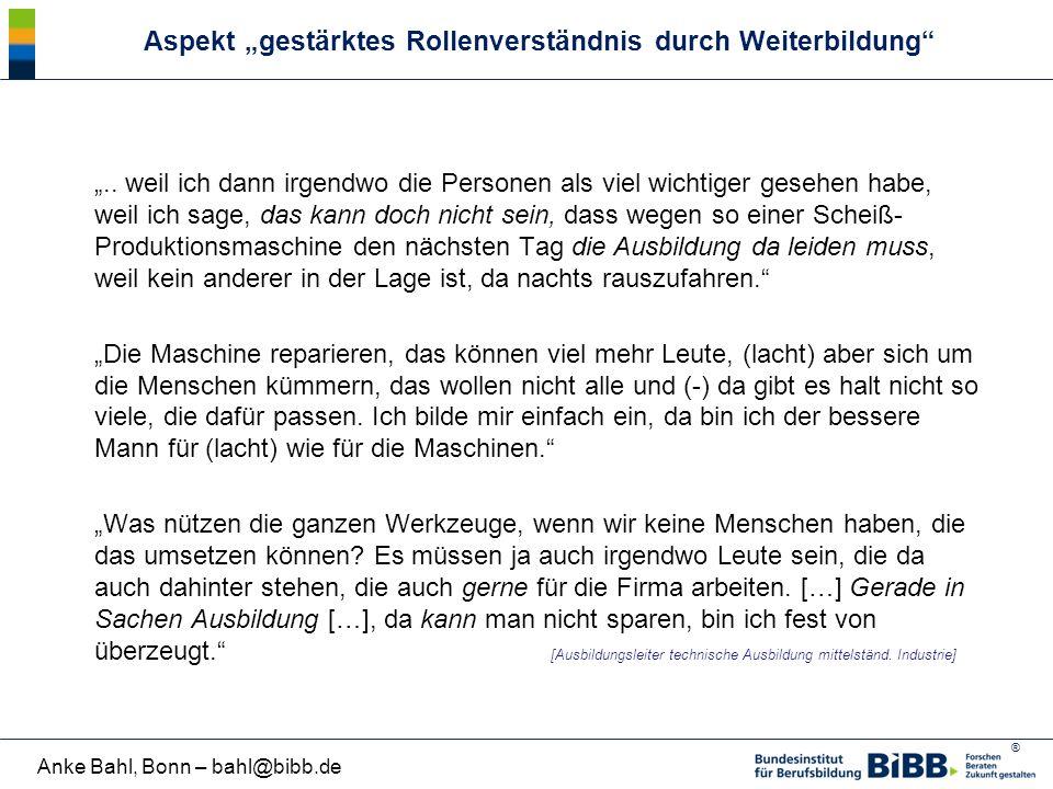 """® Anke Bahl, Bonn – bahl@bibb.de """".. weil ich dann irgendwo die Personen als viel wichtiger gesehen habe, weil ich sage, das kann doch nicht sein, das"""