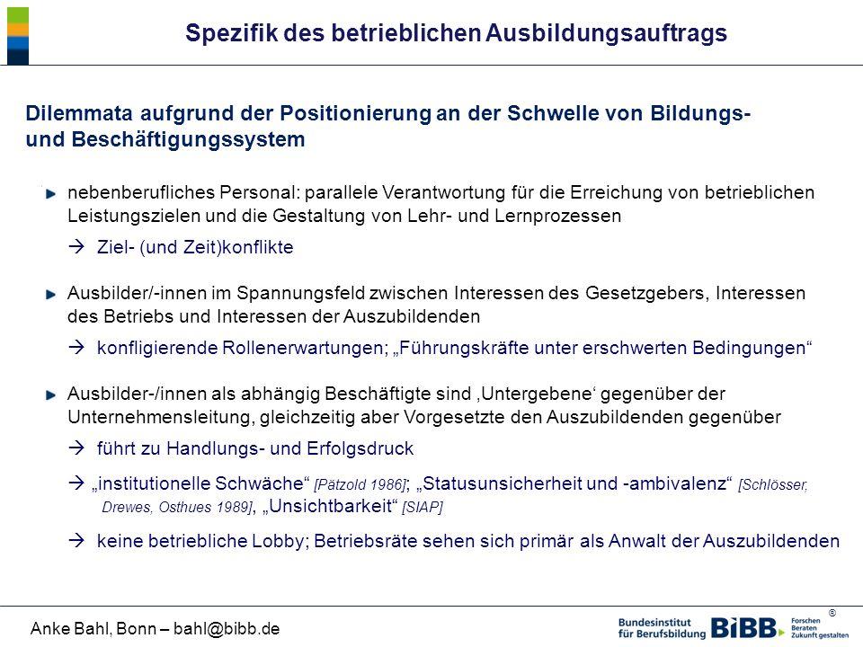 ® Anke Bahl, Bonn – bahl@bibb.de Spezifik des betrieblichen Ausbildungsauftrags Dilemmata aufgrund der Positionierung an der Schwelle von Bildungs- un