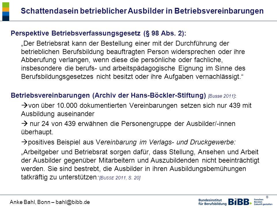 ® Anke Bahl, Bonn – bahl@bibb.de Schattendasein betrieblicher Ausbilder in Betriebsvereinbarungen Perspektive Betriebsverfassungsgesetz (§ 98 Abs. 2):
