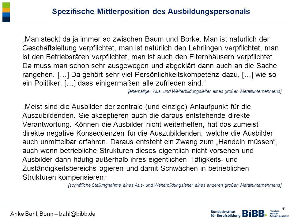 """® Anke Bahl, Bonn – bahl@bibb.de Spezifische Mittlerposition des Ausbildungspersonals """"Man steckt da ja immer so zwischen Baum und Borke. Man ist natü"""