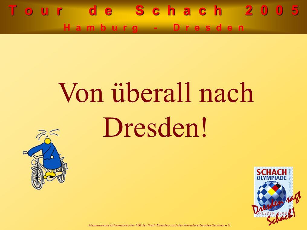 T o u r d e S c h a c h 2 0 0 5 H a m b u r g - D r e s d e n Gemeinsame Information des OK der Stadt Dresden und des Schachverbandes Sachsen e.V. Von