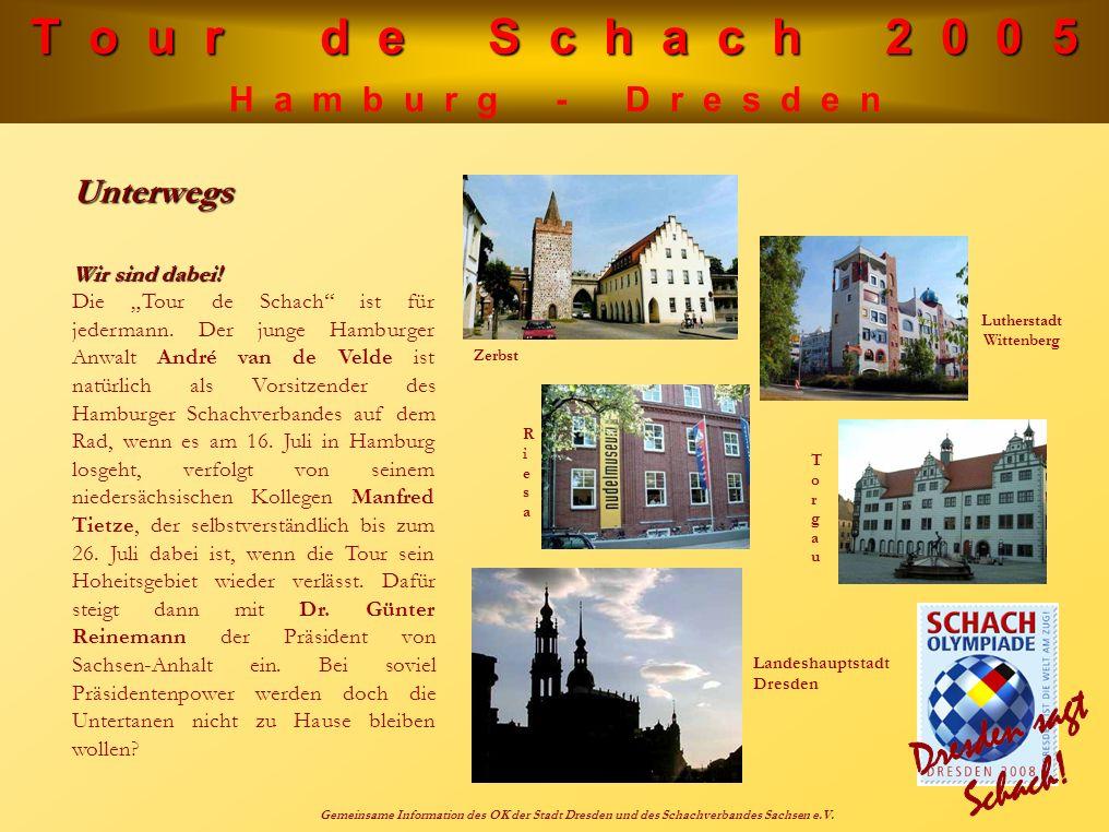 T o u r d e S c h a c h 2 0 0 5 H a m b u r g - D r e s d e n Gemeinsame Information des OK der Stadt Dresden und des Schachverbandes Sachsen e.V. Unt
