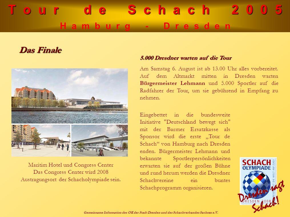 T o u r d e S c h a c h 2 0 0 5 H a m b u r g - D r e s d e n Gemeinsame Information des OK der Stadt Dresden und des Schachverbandes Sachsen e.V. Das