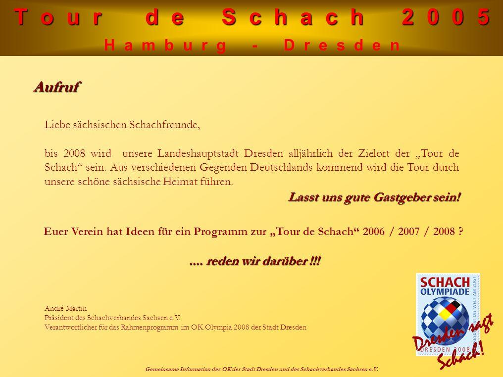 T o u r d e S c h a c h 2 0 0 5 H a m b u r g - D r e s d e n Gemeinsame Information des OK der Stadt Dresden und des Schachverbandes Sachsen e.V. Auf