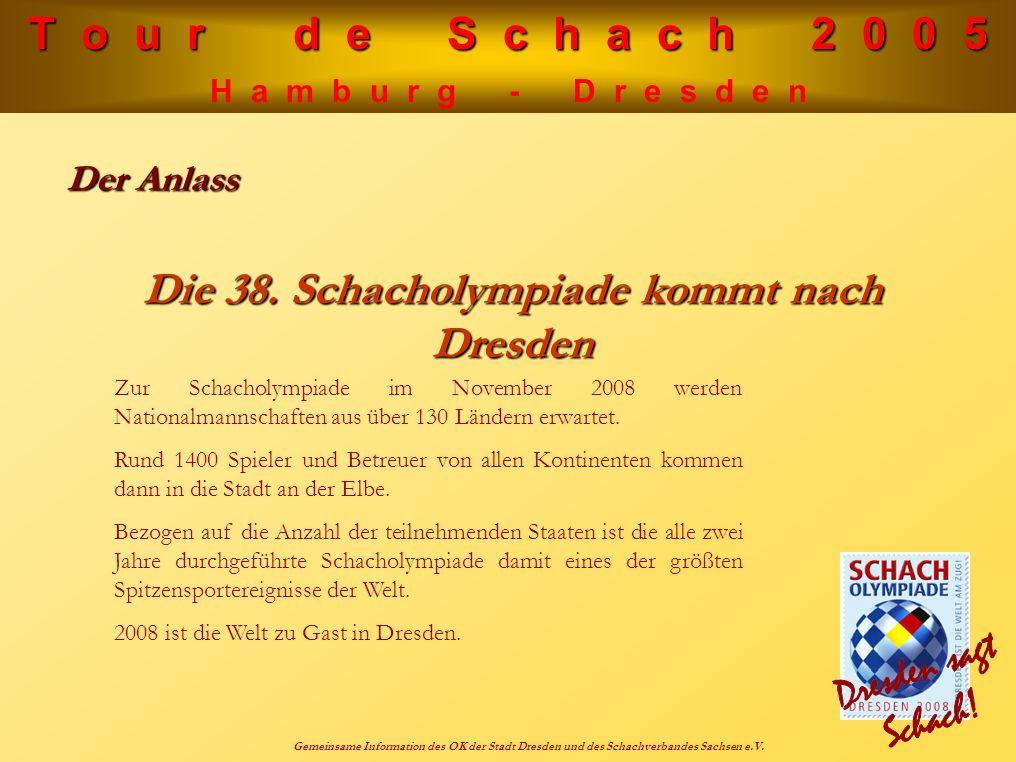 T o u r d e S c h a c h 2 0 0 5 H a m b u r g - D r e s d e n Gemeinsame Information des OK der Stadt Dresden und des Schachverbandes Sachsen e.V. Der