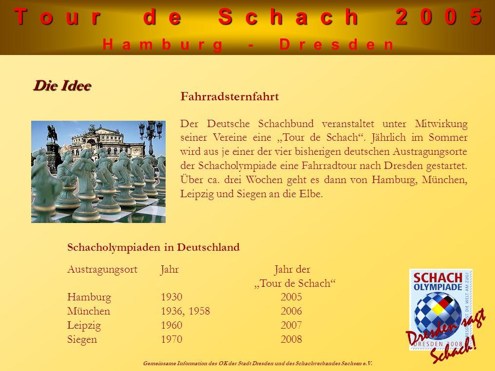 T o u r d e S c h a c h 2 0 0 5 H a m b u r g - D r e s d e n Gemeinsame Information des OK der Stadt Dresden und des Schachverbandes Sachsen e.V. Die