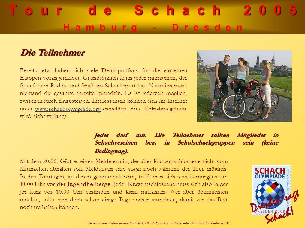 T o u r d e S c h a c h 2 0 0 5 H a m b u r g - D r e s d e n Gemeinsame Information des OK der Stadt Dresden und des Schachverbandes Sachsen e.V.