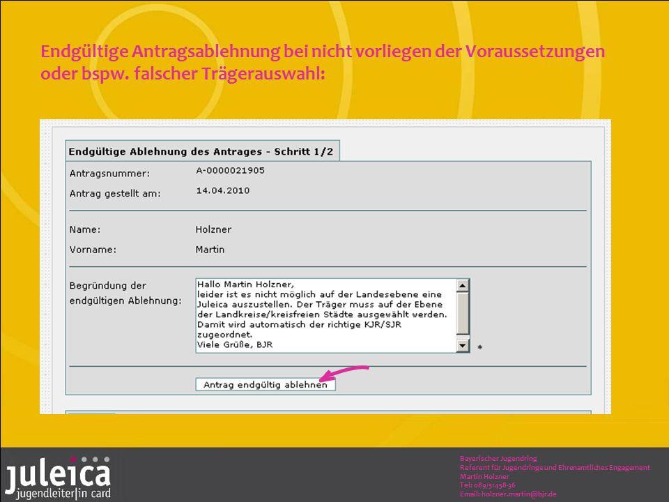 Bayerischer Jugendring Referent für Jugendringe und Ehrenamtliches Engagement Martin Holzner Tel: 089/51458-36 Email: holzner.martin@bjr.de Endgültige Antragsablehnung bei nicht vorliegen der Voraussetzungen oder bspw.