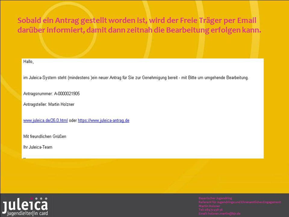 Bayerischer Jugendring Referent für Jugendringe und Ehrenamtliches Engagement Martin Holzner Tel: 089/51458-36 Email: holzner.martin@bjr.de Sobald ein Antrag gestellt worden ist, wird der Freie Träger per Email darüber informiert, damit dann zeitnah die Bearbeitung erfolgen kann.
