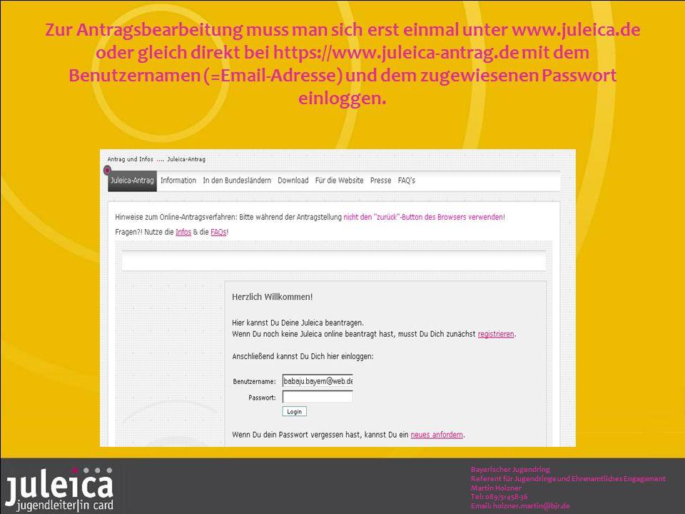 Bayerischer Jugendring Referent für Jugendringe und Ehrenamtliches Engagement Martin Holzner Tel: 089/51458-36 Email: holzner.martin@bjr.de Zur Antragsbearbeitung muss man sich erst einmal unter www.juleica.de oder gleich direkt bei https://www.juleica-antrag.de mit dem Benutzernamen (=Email-Adresse) und dem zugewiesenen Passwort einloggen.