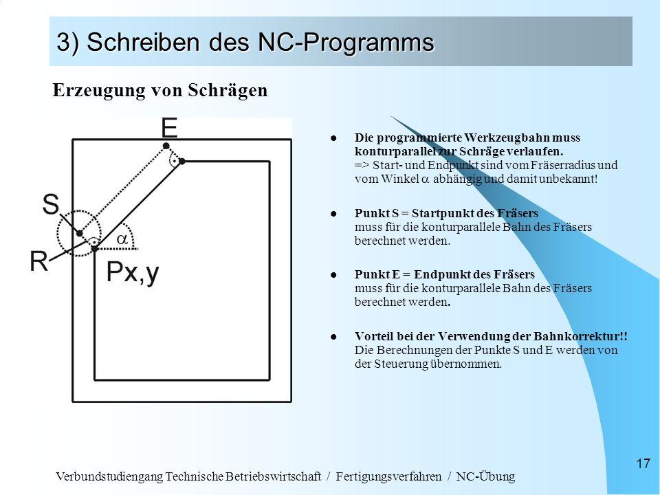 Verbundstudiengang Technische Betriebswirtschaft / Fertigungsverfahren / NC-Übung 17 3) Schreiben des NC-Programms Die programmierte Werkzeugbahn muss