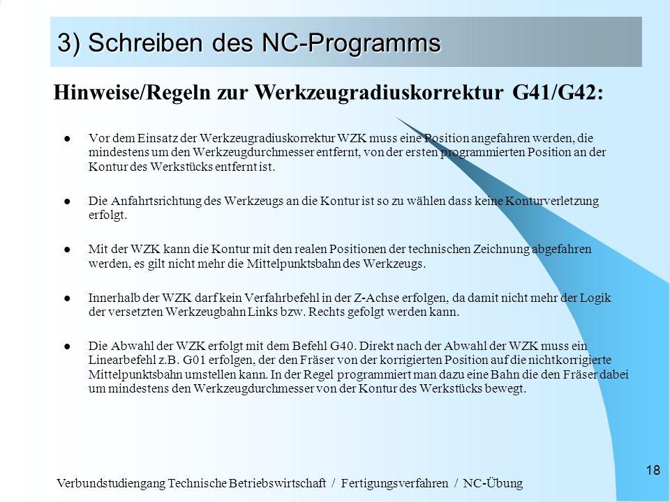 Verbundstudiengang Technische Betriebswirtschaft / Fertigungsverfahren / NC-Übung 18 3) Schreiben des NC-Programms Vor dem Einsatz der Werkzeugradiusk