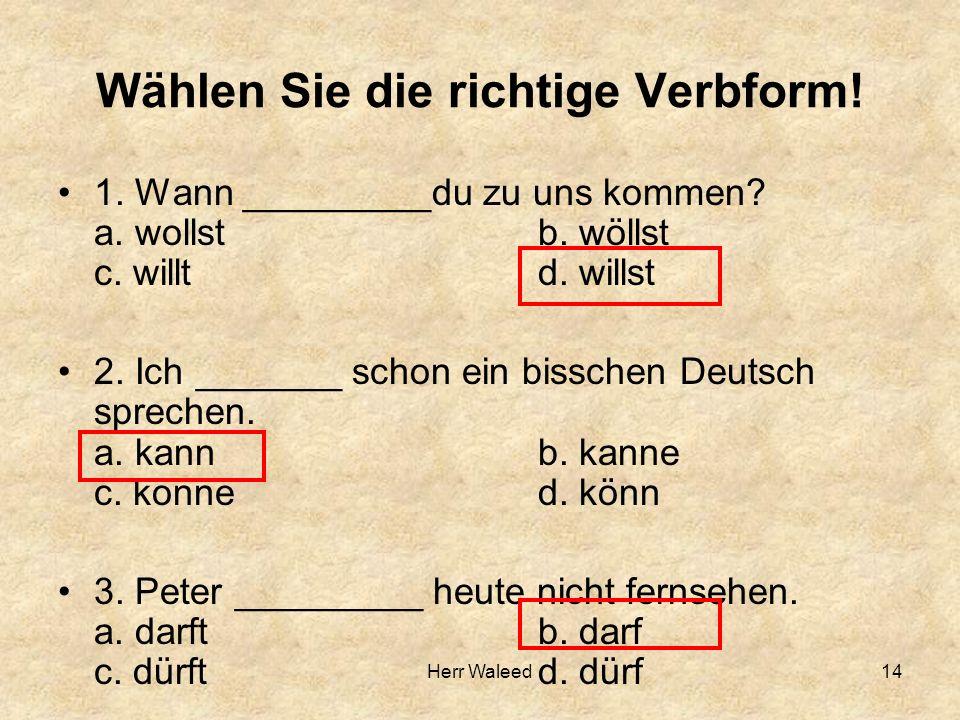 Wählen Sie die richtige Verbform! 1. Wann _________du zu uns kommen? a. wollst b. wöllst c. willt d. willst 2. Ich _______ schon ein bisschen Deutsch