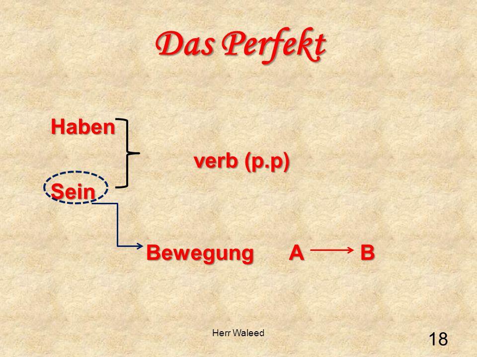 Haben verb (p.p) Sein Bewegung A B Das Perfekt 18 Herr Waleed
