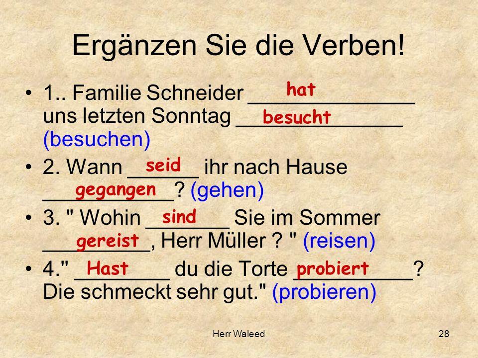 Ergänzen Sie die Verben! 1.. Familie Schneider ______________ uns letzten Sonntag ______________ (besuchen) 2. Wann ______ ihr nach Hause ___________?