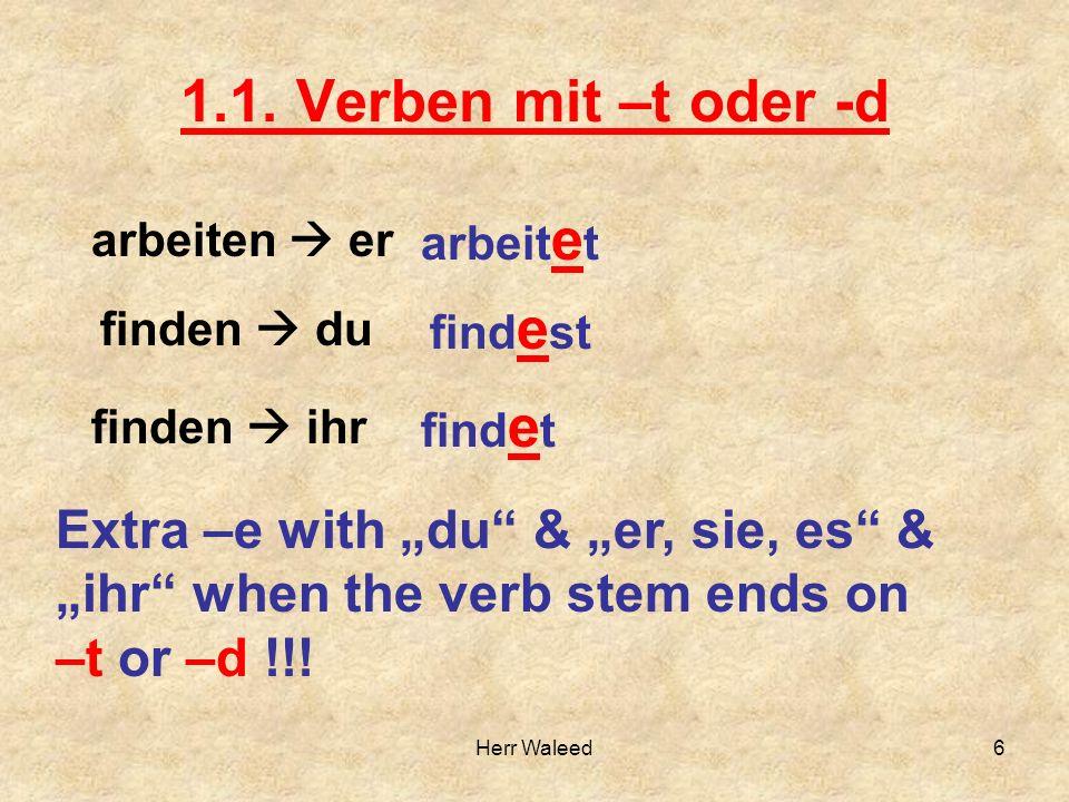 """1.1. Verben mit –t oder -d arbeiten  er arbeit e t finden  du find e st Extra –e with """"du"""" & """"er, sie, es"""" & """"ihr"""" when the verb stem ends on –t or"""