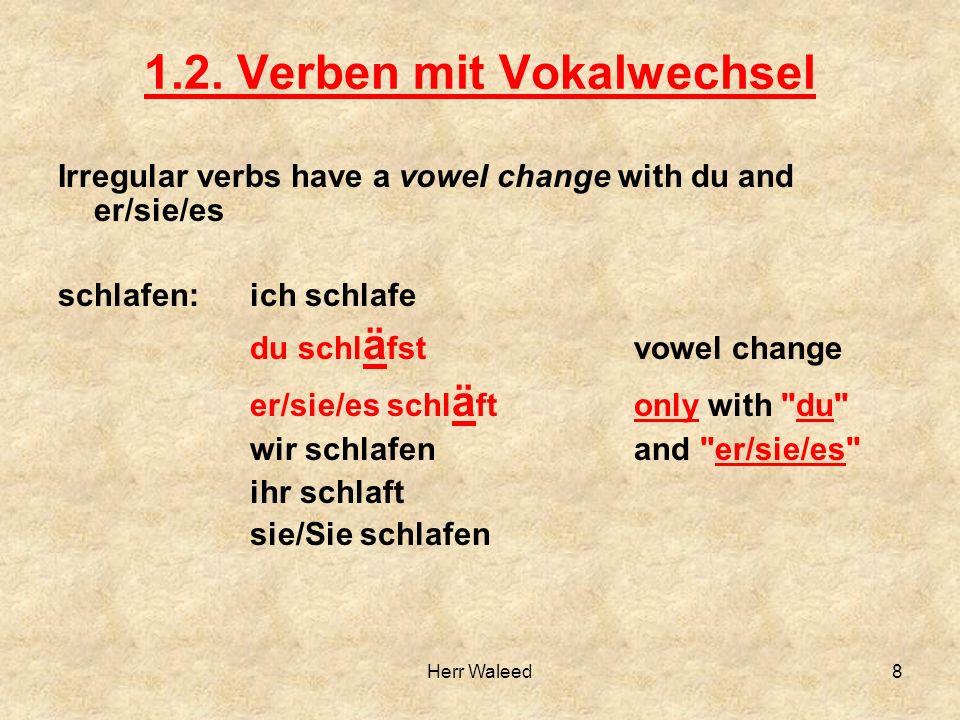 1.2. Verben mit Vokalwechsel Irregular verbs have a vowel change with du and er/sie/es schlafen: ich schlafe du schl ä fstvowel change er/sie/es schl