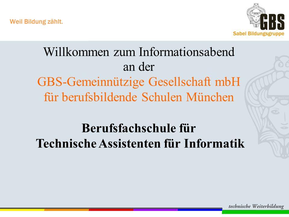 Willkommen zum Informationsabend an der GBS-Gemeinnützige Gesellschaft mbH für berufsbildende Schulen München Berufsfachschule für Technische Assistenten für Informatik