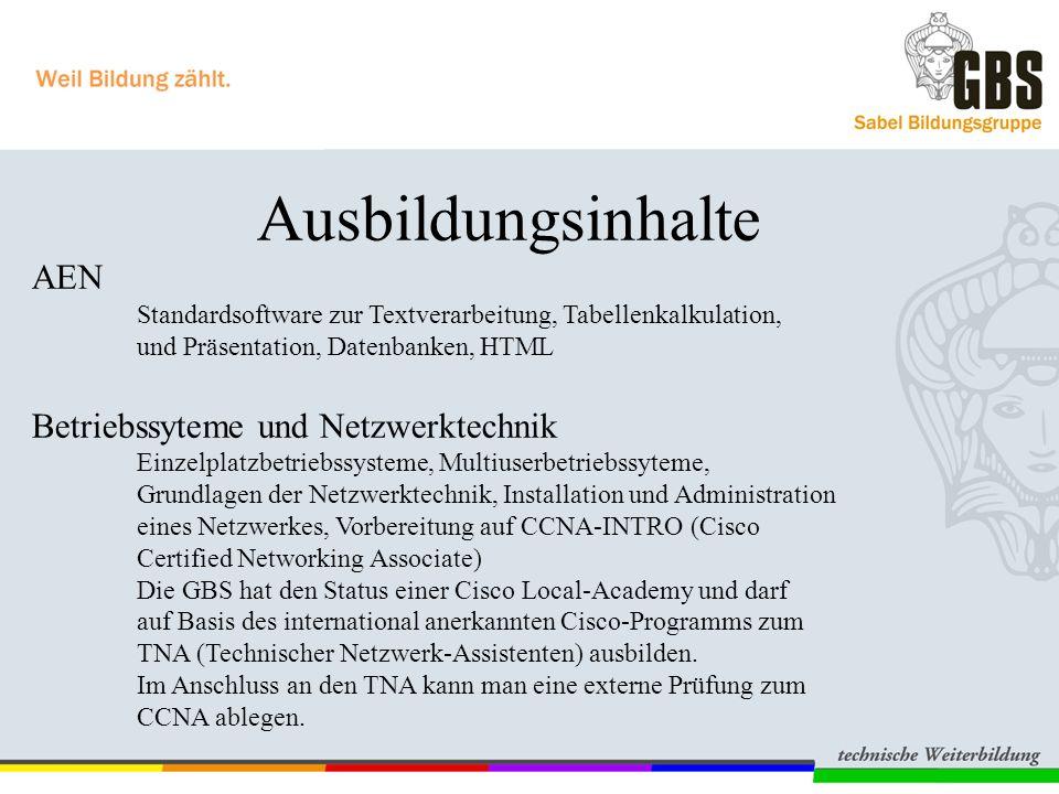 Ausbildungsinhalte AEN Standardsoftware zur Textverarbeitung, Tabellenkalkulation, und Präsentation, Datenbanken, HTML Betriebssyteme und Netzwerktech