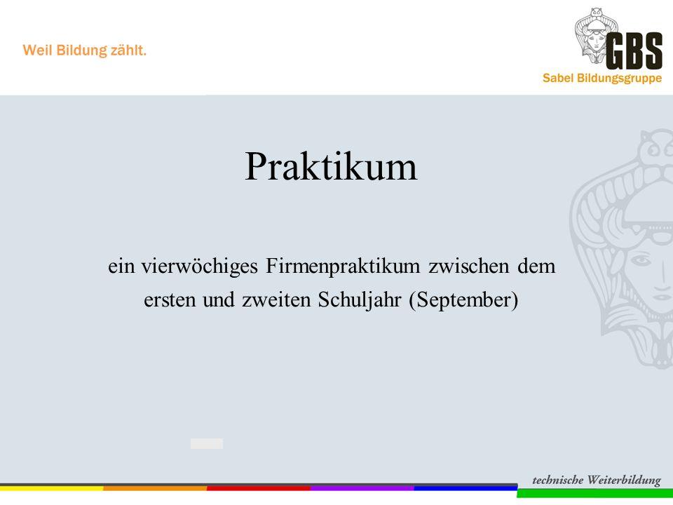 Praktikum ein vierwöchiges Firmenpraktikum zwischen dem ersten und zweiten Schuljahr (September)