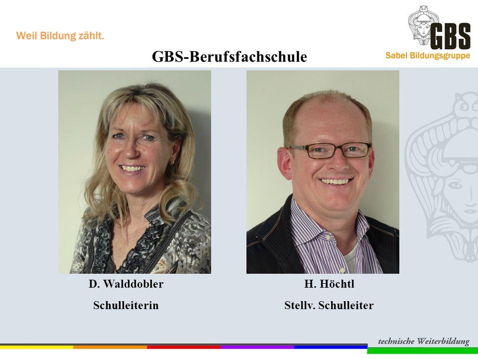 D. Walddobler Schulleiterin H. Höchtl Stellv. Schulleiter GBS-Berufsfachschule