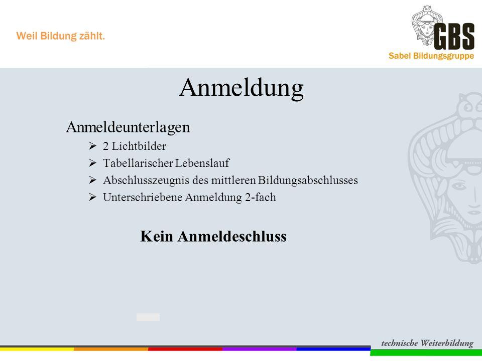 Anmeldung Anmeldeunterlagen  2 Lichtbilder  Tabellarischer Lebenslauf  Abschlusszeugnis des mittleren Bildungsabschlusses  Unterschriebene Anmeldu