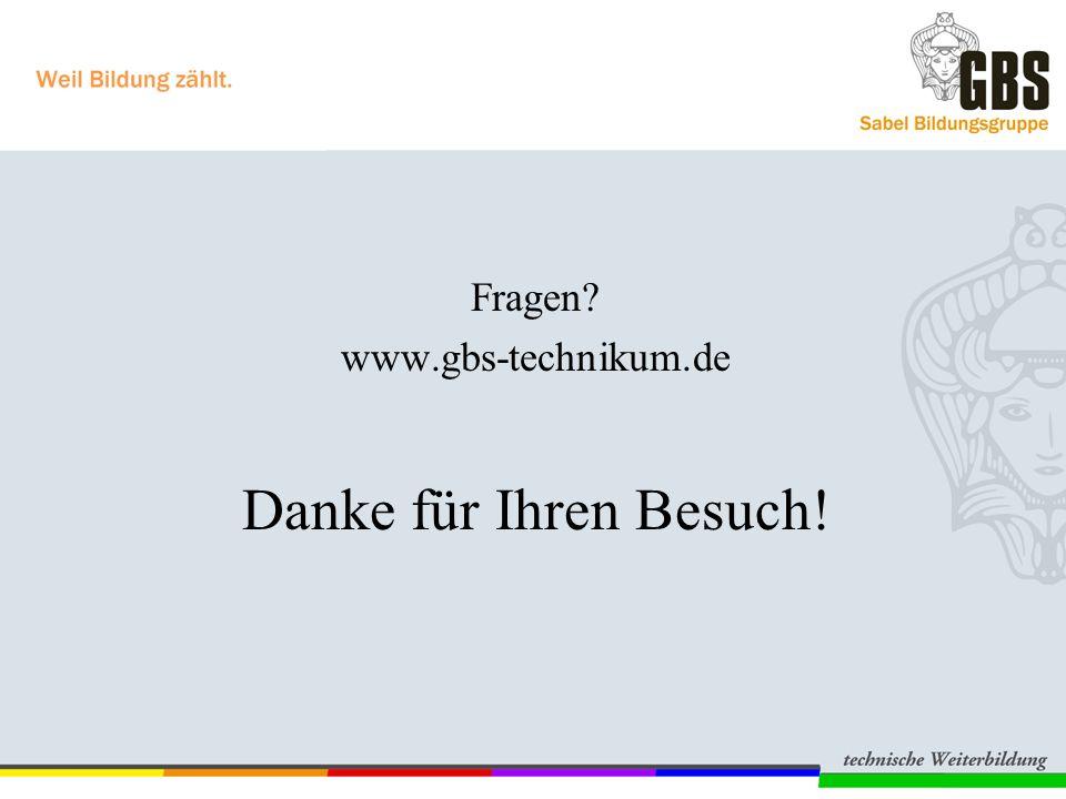 Fragen? www.gbs-technikum.de Danke für Ihren Besuch!