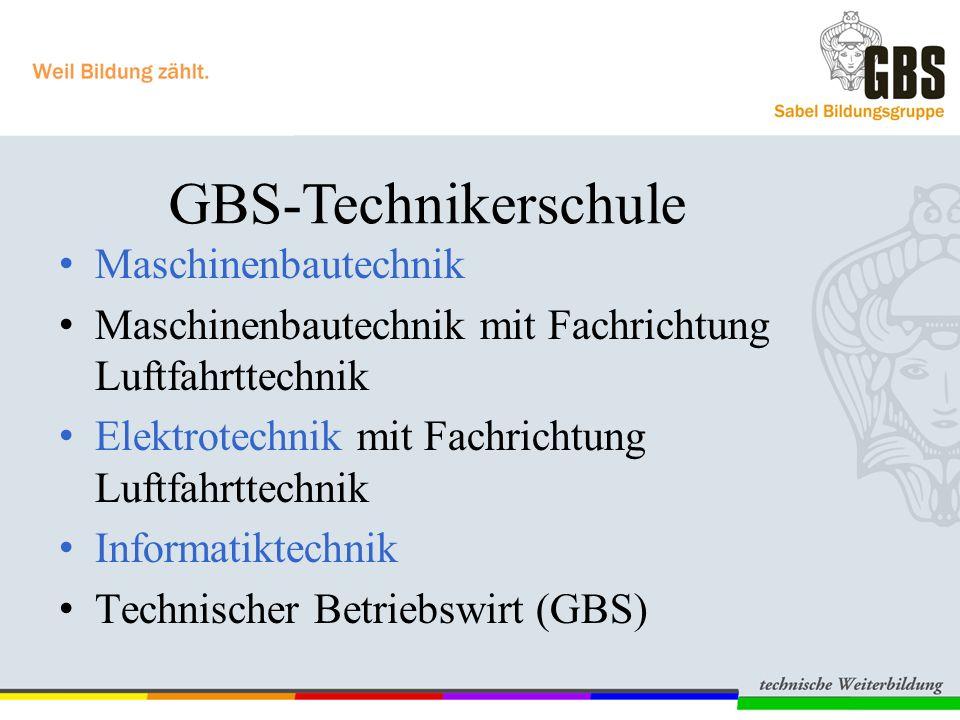 Maschinenbautechnik Maschinenbautechnik mit Fachrichtung Luftfahrttechnik Elektrotechnik mit Fachrichtung Luftfahrttechnik Informatiktechnik Technischer Betriebswirt (GBS) GBS-Technikerschule