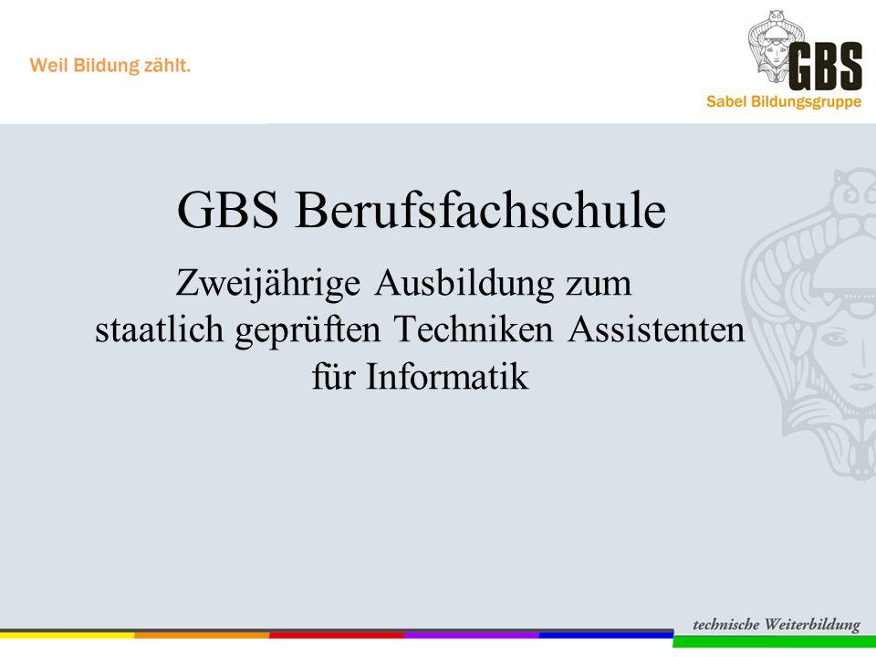 Zweijährige Ausbildung zum staatlich geprüften Techniken Assistenten für Informatik GBS Berufsfachschule