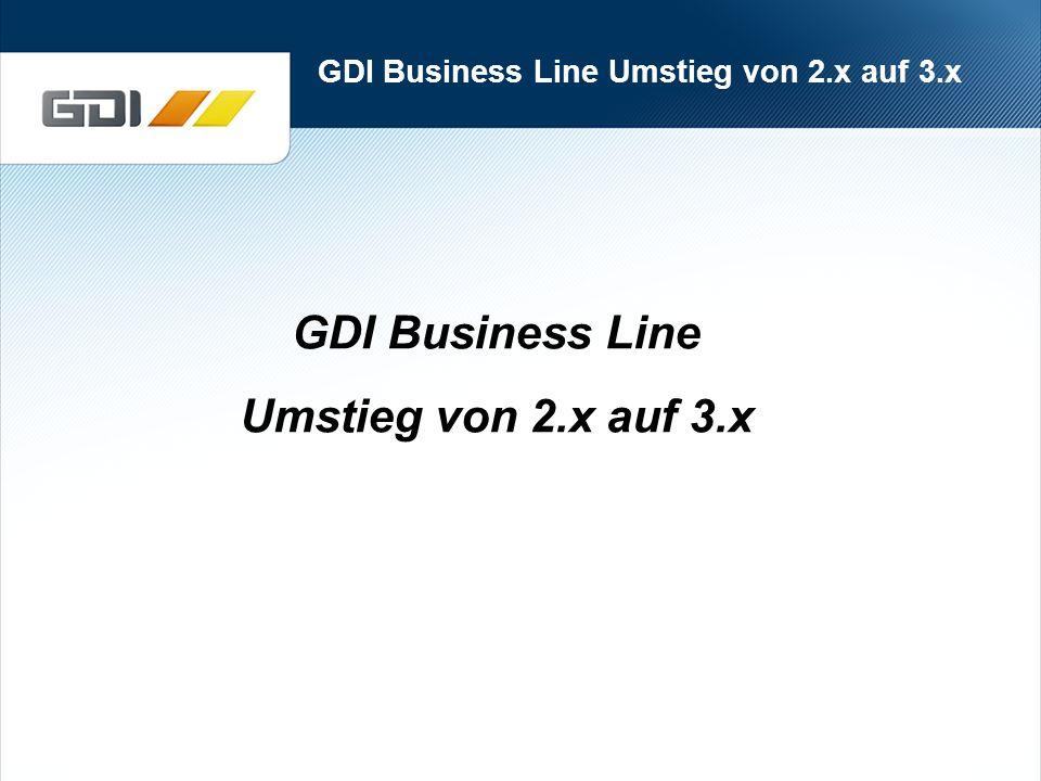 GDI Business Line Umstieg von 2.x auf 3.x GDI Business Line Umstieg von 2.x auf 3.x